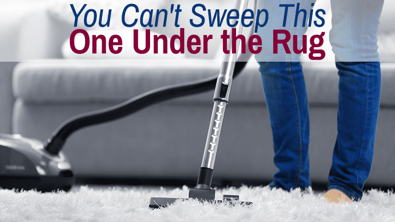 You Can't Sweep This One Under the Rug