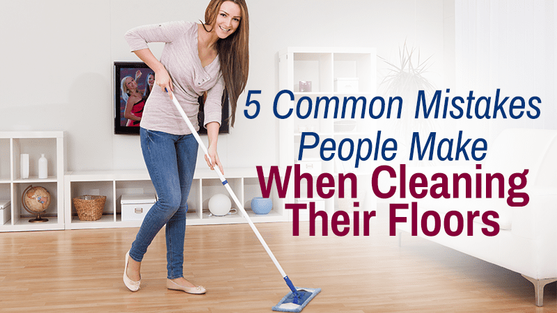 5 Common Mistakes People Make When Cleaning Their Floors
