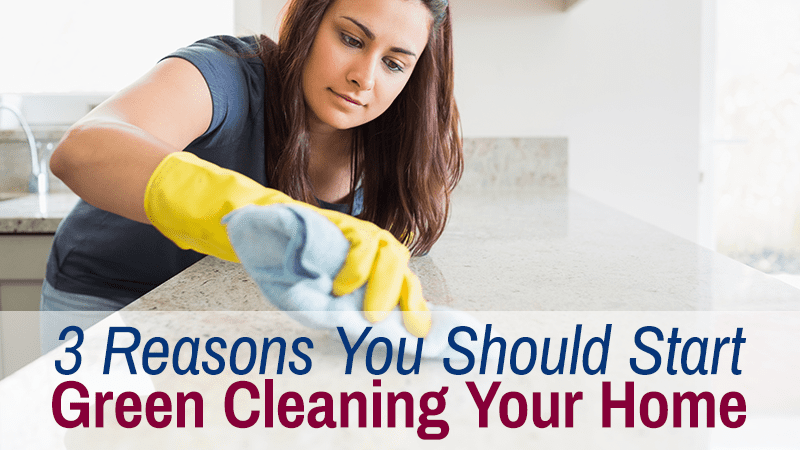 3 Reasons You Should Start Green Cleaning Your Home